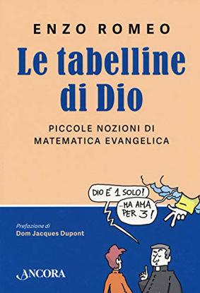 Immagine di TABELLINE DI DIO. PICCOLE NOZIONI DI MATEMATICA EVANGELICA (LE)