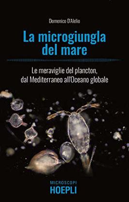 Immagine di MICROGIUNGLA DEL MARE. LE MERAVIGLIE DEL PLANCTON, DAL MEDITERRANEO ALL`OCEANO GLOBALE (LA)