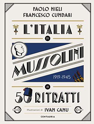 Immagine di ITALIA DI MUSSOLINI IN 50 RITRATTI. EDIZ. A COLORI (L`)