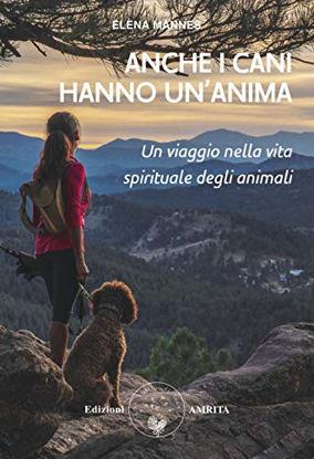 Immagine di ANCHE I CANI HANNO UN`ANIMA. UN VIAGGIO NELLA VITA SPIRITUALE DEGLI ANIMALI