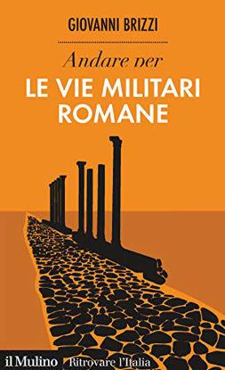 Immagine di ANDARE PER LE VIE MILITARI ROMANE