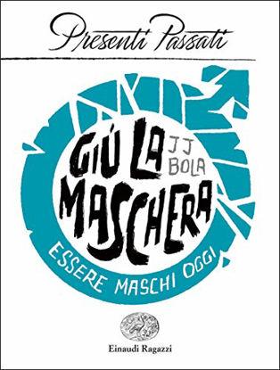 Immagine di GIU` LA MASCHERA. ESSERE MASCHI OGGI