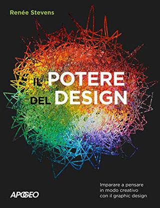 Immagine di POTERE DEL DESIGN. IMPARARE A PENSARE IN MODO CREATIVO CON IL GRAPHIC DESIGN (IL)