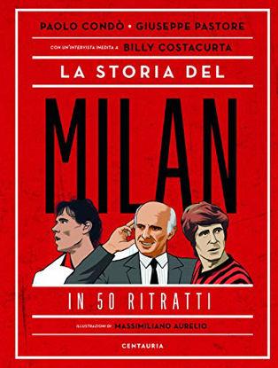 Immagine di STORIA DEL MILAN IN 50 RITRATTI (LA)