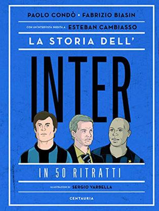 Immagine di STORIA DELL`INTER IN 50 RITRATTI (LA)