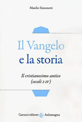 Immagine di VANGELO E LA STORIA. IL CRISTIANESIMO ANTICO (SECOLI I-IV) (IL)