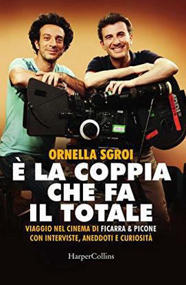 Immagine di E` LA COPPIA CHE FA IL TOTALE. VIAGGIO NEL CINEMA DI FICARRA & PICONE CON INTERVISTE, ANEDDOTI E ...