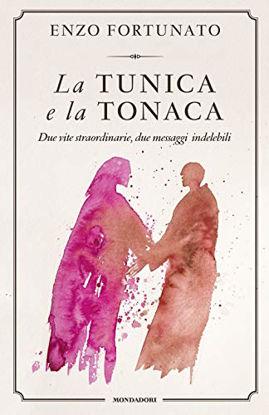 Immagine di TUNICA E LA TONACA. DUE VITE STRAORDINARIE, DUE MESSAGGI INDELEBILI (LA)