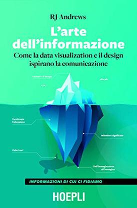 Immagine di ARTE DELL`INFORMAZIONE. COME LA DATA VISUALIZATION E IL DESIGN ISPIRANO LA COMUNICAZIONE (L`)