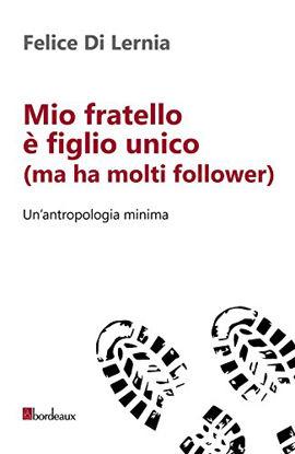 Immagine di MIO FRATELLO E` FIGLIO UNICO (MA HA MOLTI FOLLOWER). UN`ANTROPOLOGIA MINIMA