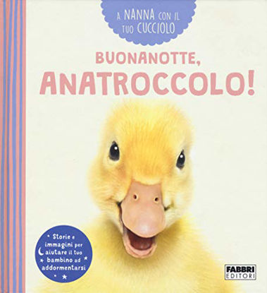 Immagine di A NANNA CON IL TUO CUCCIOLO. BUONANOTTE, ANATROCCOLO!
