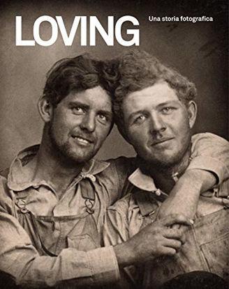 Immagine di LOVING. UNA STORIA FOTOGRAFICA 1850-1950