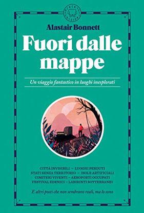 Immagine di FUORI DALLE MAPPE. UN VIAGGIO FANTASTICO NEI LUOGHI INESPLORATI