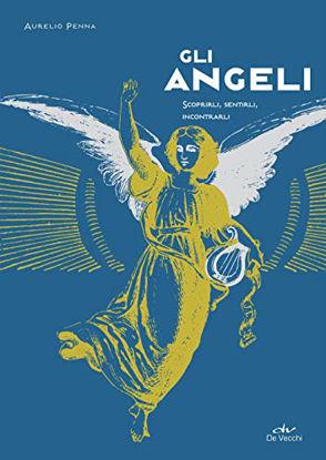 Immagine di ANGELI. SCOPRIRLI, SENTIRLI, INCONTRARLI, PREGARLI (GLI)