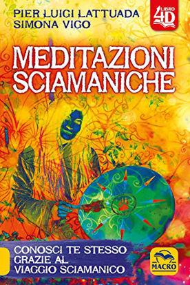 Immagine di MEDITAZIONI SCIAMANICHE 4D. CONOSCI TE STESSO GRAZIE AL VIAGGIO SCIAMANICO