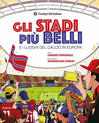 Immagine di STADI PIU` BELLI E I LUOGHI DEL CALCIO IN EUROPA (GLI)