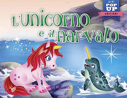 Immagine di UNICORNO E IL NARVALO. POP-UP MINICLASSICI (L`)
