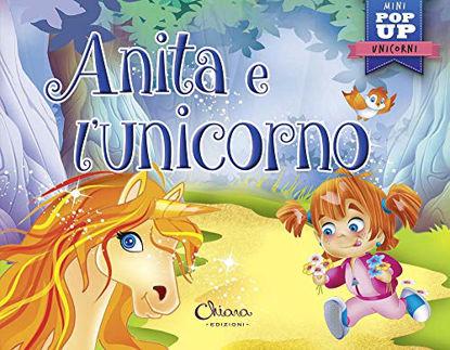 Immagine di ANITA E L`UNICORNO. POP-UP MINICLASSICI
