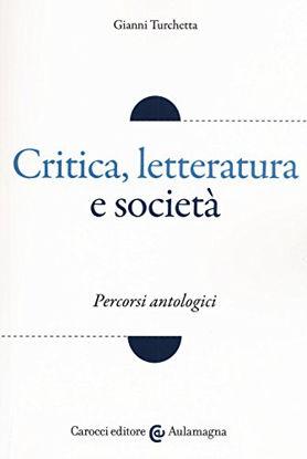 Immagine di CRITICA, LETTERATURA E SOCIETA`. PERCORSI ANTOLOGICI