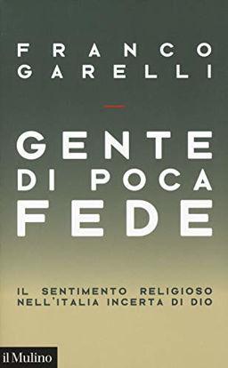 Immagine di GENTE DI POCA FEDE. IL SENTIMENTO RELIGIOSO NELL`ITALIA INCERTA DI DIO