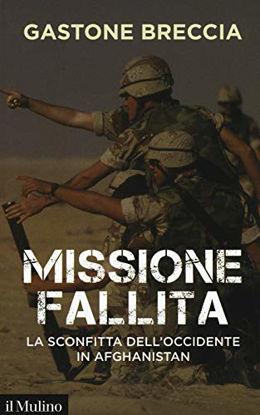 Immagine di MISSIONE FALLITA. LA SCONFITTA DELL`OCCIDENTE IN AFGHANISTAN