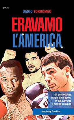 Immagine di ERAVAMO L`AMERICA. GLI ANNI OTTANTA, MAGIA DI UN`EPOCA IN CUI AVEVAMO IL MONDO IN PUGNO