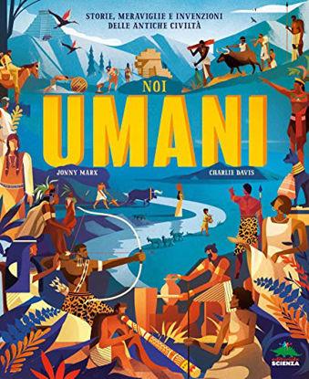 Immagine di NOI UMANI. STORIE, MERAVIGLIE E INVENZIONI DELLE ANTICHE CIVILTA`