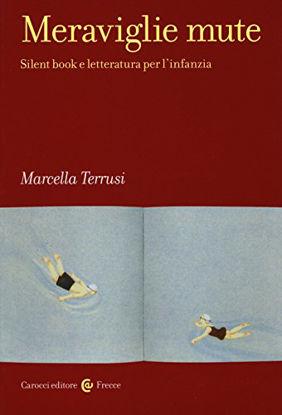 Immagine di MERAVIGLIE MUTE. SILENT BOOK E LETTERATURA PER L`INFANZIA