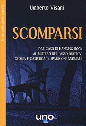 Immagine di SCOMPARSI. DAL CASO DI HANGING ROCK AL MISTERO DEL PASSO DYATLOV. STORIA E CASISTICA DI SPARIZIO...