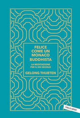 Immagine di FELICE COME UN MONACO BUDDHISTA. LA MEDITAZIONE PER IL XXI SECOLO