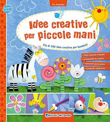Immagine di IDEE CREATIVE PER PICCOLE MANI. PIU` DI 300 IDEE CREATIVE PER BAMBINI!