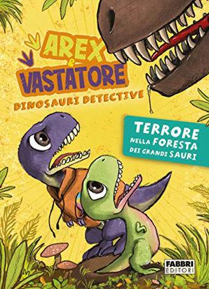 Immagine di TERRORE NELLA FORESTA DEI GRANDI SAURI. AREX & VASTATORE, DINOSAURI DETECTIVE