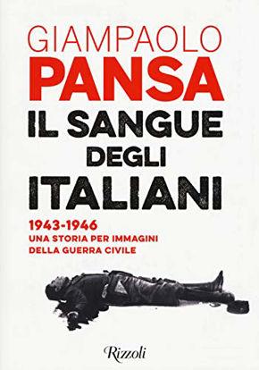 Immagine di SANGUE DEGLI ITALIANI. 1943-1946 UNA STORIA PER IMMAGINI DELLA GUERRA CIVILE (IL)