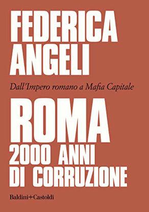 Immagine di ROMA 2000 ANNI DI CORRUZIONE. DALL`IMPERO ROMANO A MAFIA CAPITALE