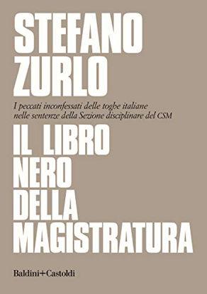 Immagine di LIBRO NERO DELLA MAGISTRATURA. I PECCATI INCONFESSATI DELLE TOGHE ITALIANE NELLE SENTENZE DELLA ...