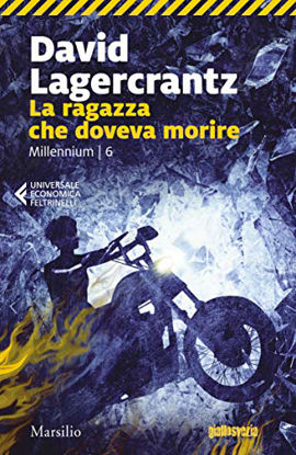 Immagine di RAGAZZA CHE DOVEVA MORIRE. MILLENNIUM (LA) - VOLUME 6