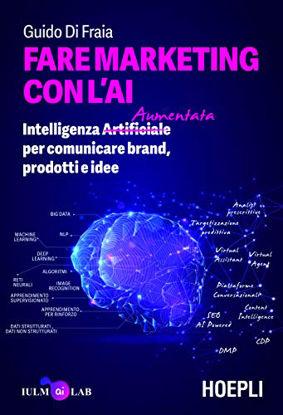 Immagine di FARE MARKETING CON L`AI. INTELLIGENZA (ARTIFICIALE) AUMENTATA PER COMUNICARE BRAND, PRODOTTI E IDEE