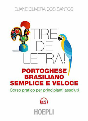 Immagine di TIRE DE LETRA! PORTOGHESE - BRASILIANO SEMPLICE E VELOCE. CORSO PRATICO PER PRINCIPIANTI