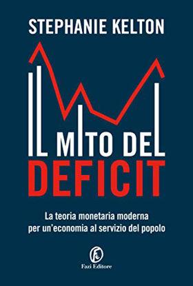 Immagine di MITO DEL DEFICIT. LA TEORIA MONETARIA MODERNA PER UN`ECONOMIA AL SERVIZIO DEL POPOLO (IL)