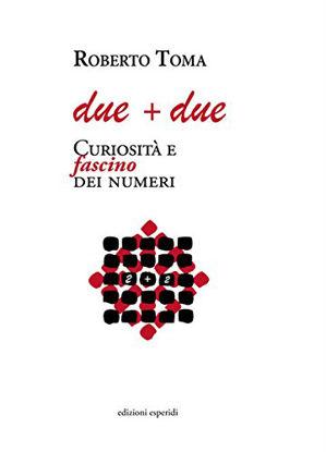 Immagine di DUE + DUE. CURIOSITA` E FASCINO DEI NUMERI