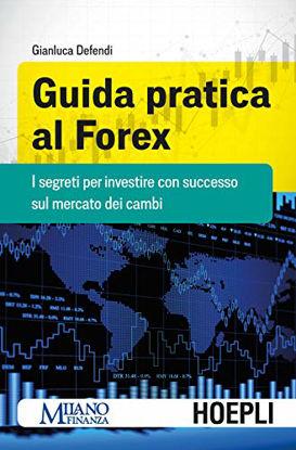 Immagine di GUIDA PRATICA AL FOREX. I SEGRETI PER INVESTIRE CON SUCCESSO SUL MERCATO DEI CAMBI