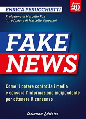 Immagine di FAKE NEWS 4D. COME IL POTERE CONTROLLA I MEDIA E CENSURA L`INFORMAZIONE INDIPENDENTE