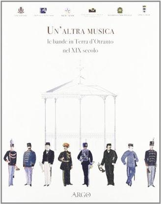 Immagine di ALTRA MUSICA. LE BANDE IN TERRA D`OTRANTO NEL XIX SECOLO (UN`)