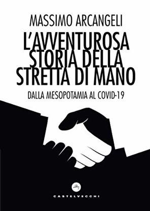 Immagine di AVVENTUROSA STORIA DELLA STRETTA DI MANO. DALLA MESOPOTAMIA AL COVID-19 (L`)