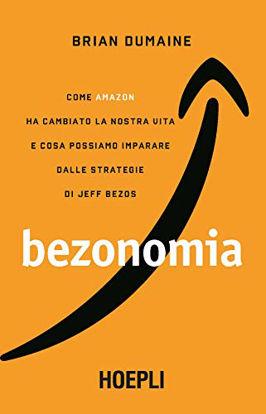 Immagine di BEZONOMIA. COME AMAZON HA CAMBIATO LA NOSTRA VITA E COSA POSSIAMO IMPARARE DALLE STRATEGIE DI JE...