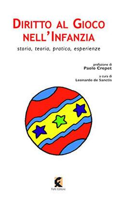 Immagine di DIRITTO AL GIOCO NELL`INFANZIA. STORIA, TEORIA, PRATICA, ESPERIENZE IN ITALIA E ALL`ESTERO