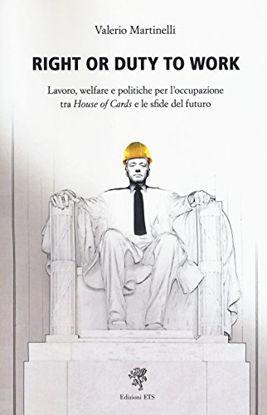Immagine di RIGHT OR DUTY TO WORK. LAVORO, WELFARE E POLITICHE PER L`OCCUPAZIONE FRA «HOUSE OF CARDS» E LE S...