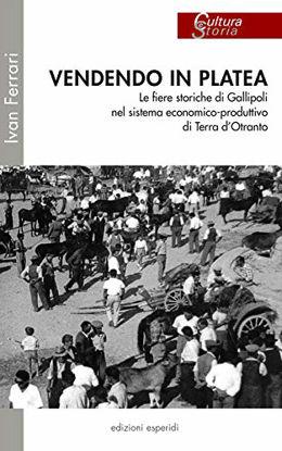 Immagine di VENDENDO IN PLATEA. LE FIERE STORICHE DI GALLIPOLI NEL SISTEMA ECONOMICO-PRODUTTIVO DI TERRA D`O...