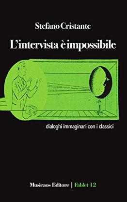 Immagine di INTERVISTA E` IMPOSSIBILE. DIALOGHI IMMAGINARI CON I CLASSICI