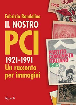 Immagine di IL NOSTRO PCI. 1921-1991. UN RACCONTO PER IMMAGINI